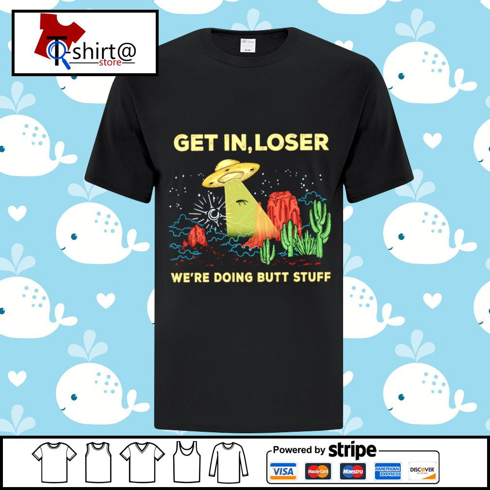 Get In Loser We're Doing Butt Stuff Vintage Ufo Alien Shirt