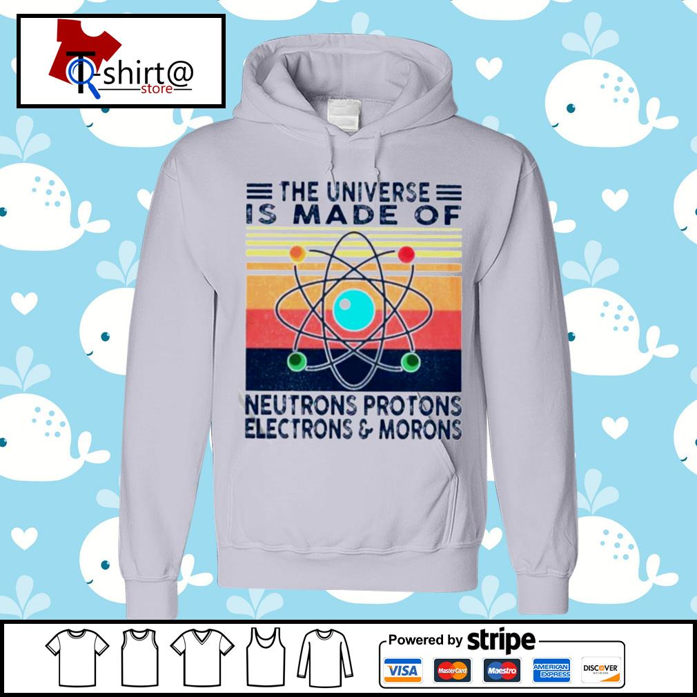 The Universe Is Made Of Neutrons Protons Electrons And Morons Vintage s hoodie