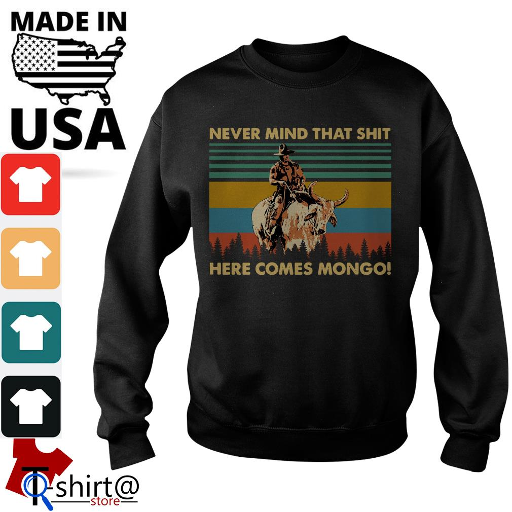 Blazing Saddles Never mind that shit here comes mongo Sweater