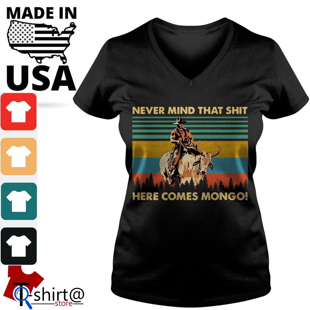 Blazing Saddles Never mind that shit here comes mongo V-neck t-shirt