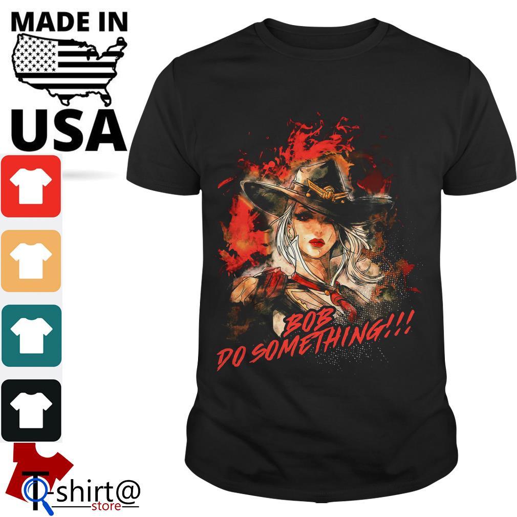 Bob Do Something Elizabeth Caledonia Ashe Overwatch shirt
