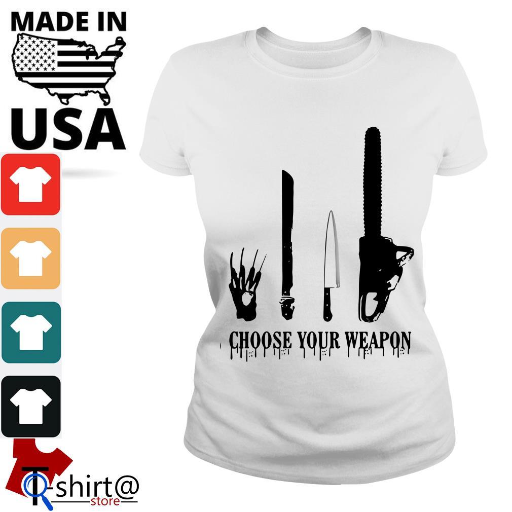 Choose your weapon Halloween Slasher Halloween Ladies tee