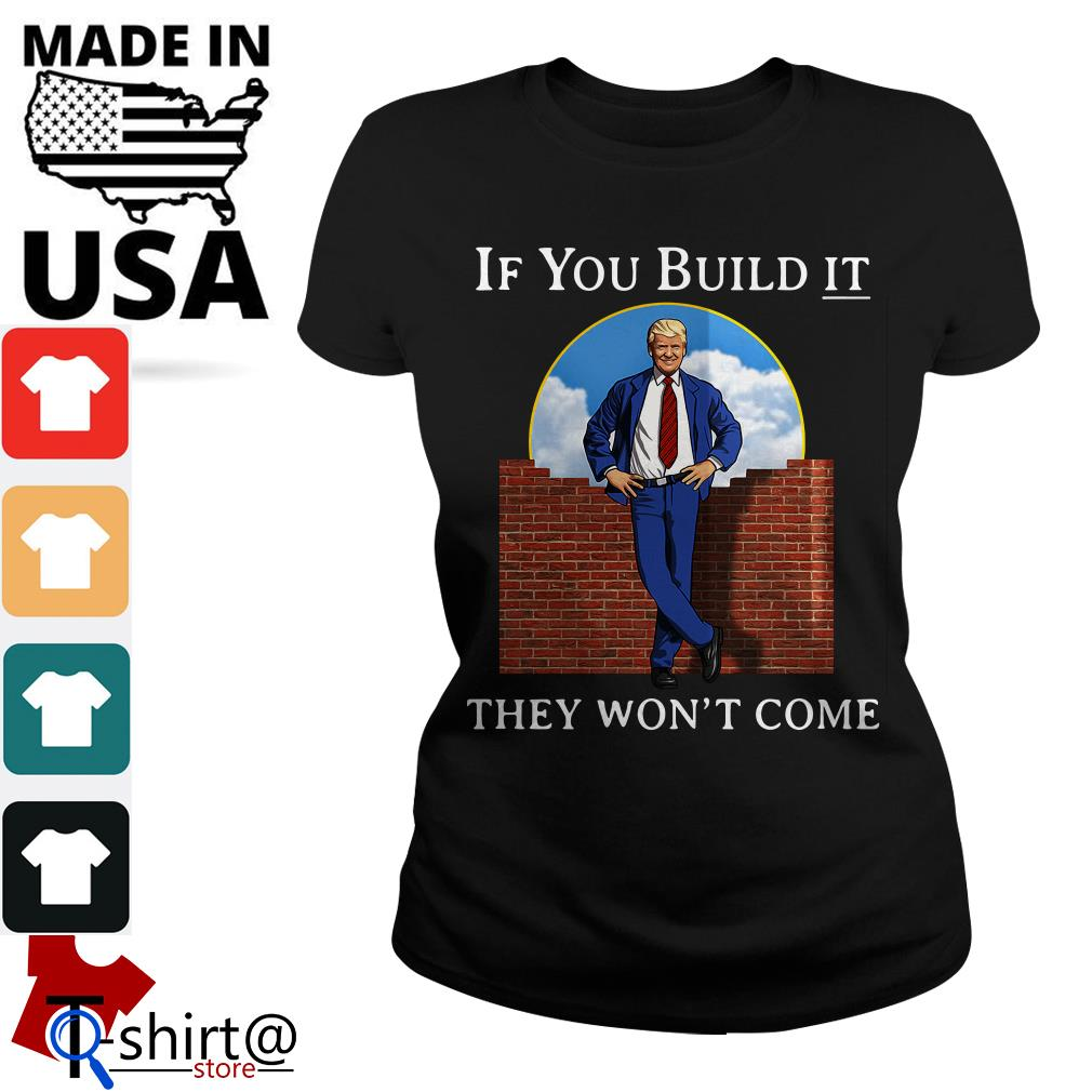 Donald Trump wall if you build it they won't come Ladies tee