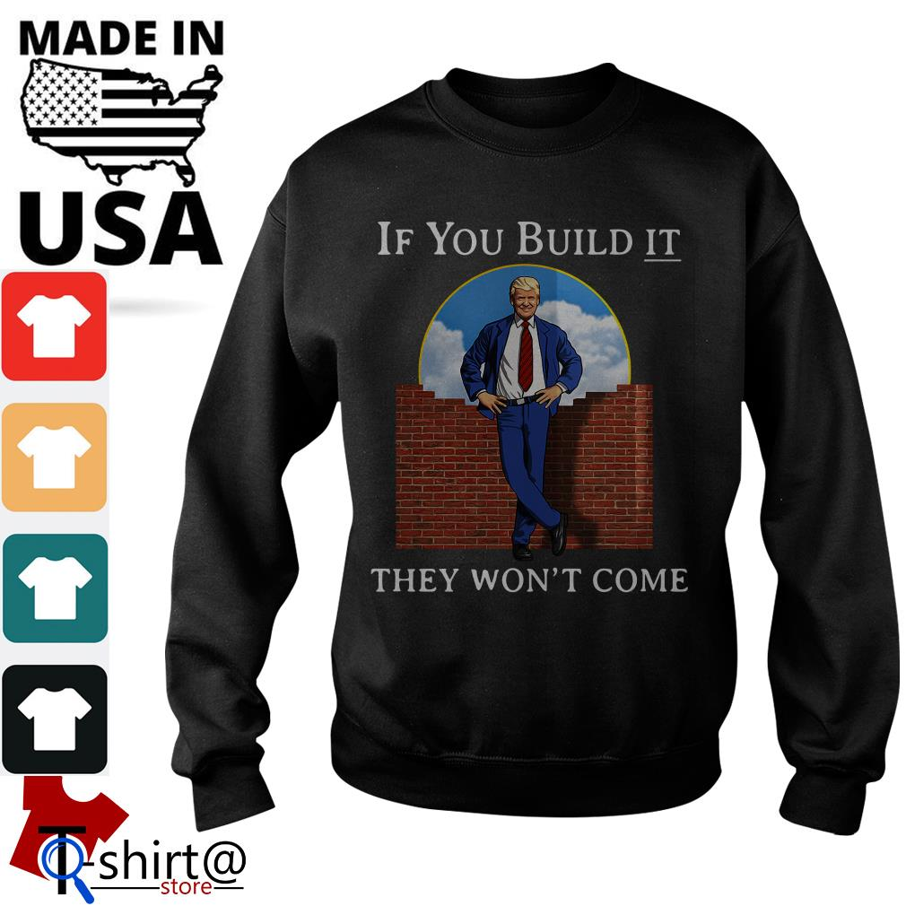Donald Trump wall if you build it they won't come Sweater