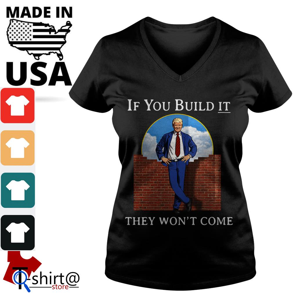 Donald Trump wall if you build it they won't come V--neck t-shirt