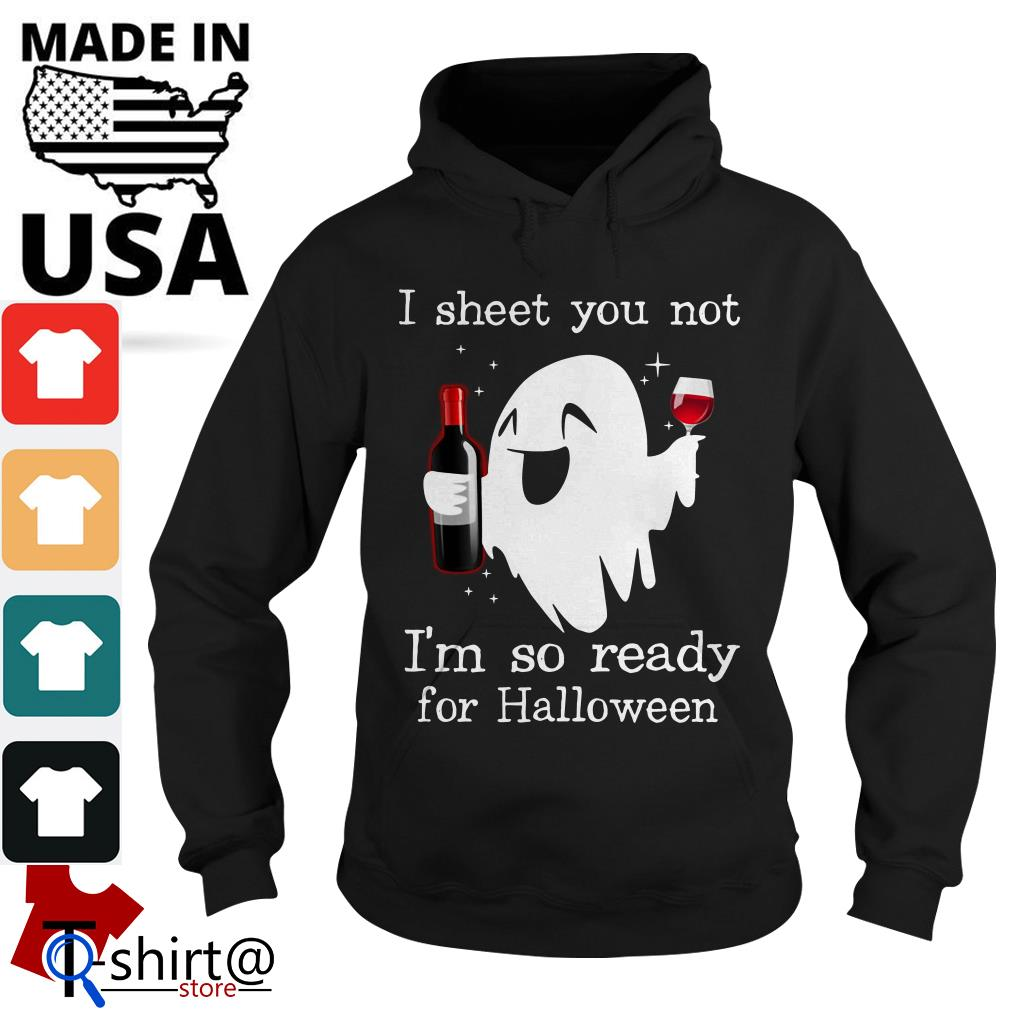 Ghost drink wine I sheet you not I'm so ready for Halloween Hoodie