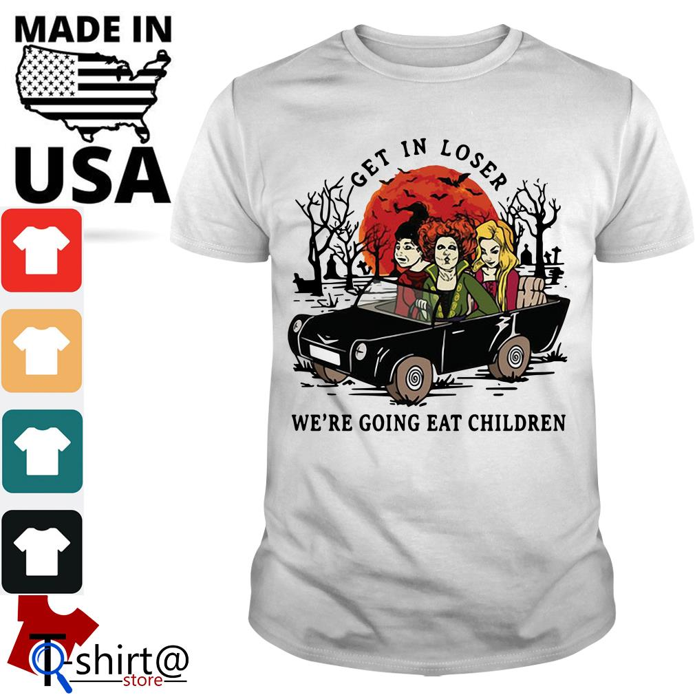 Hocus Pocus get in loser we're going eat children Halloween shirt