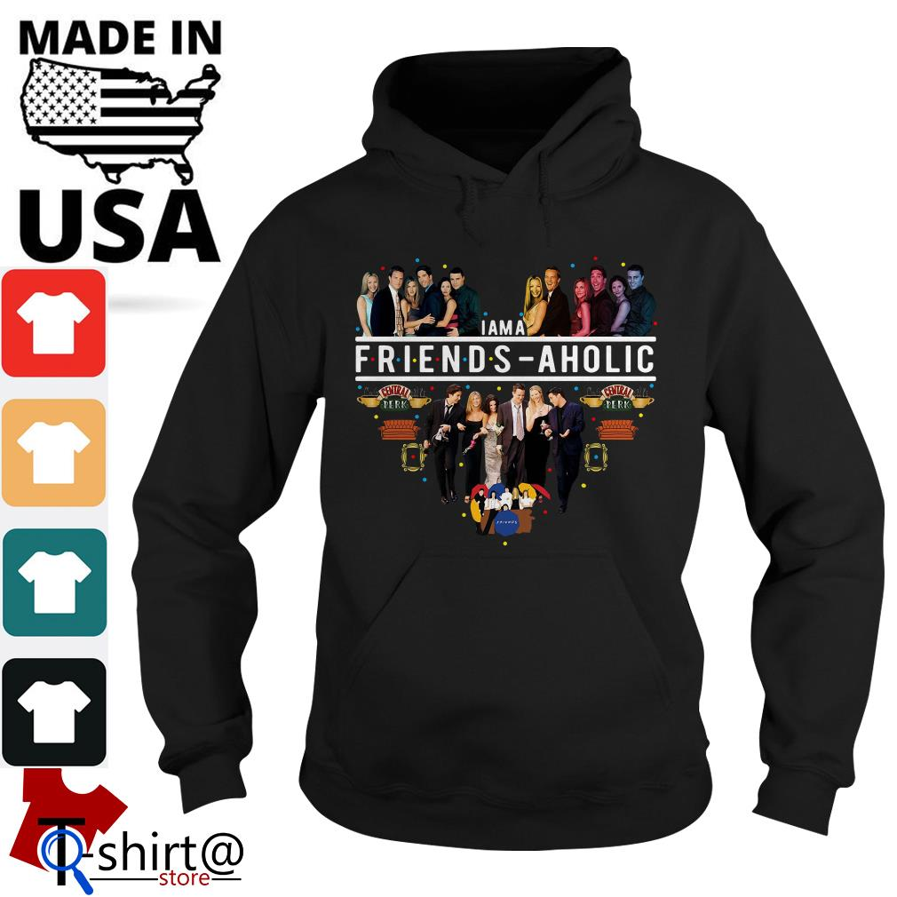 I am a friends aholic friends tv show Hoodie