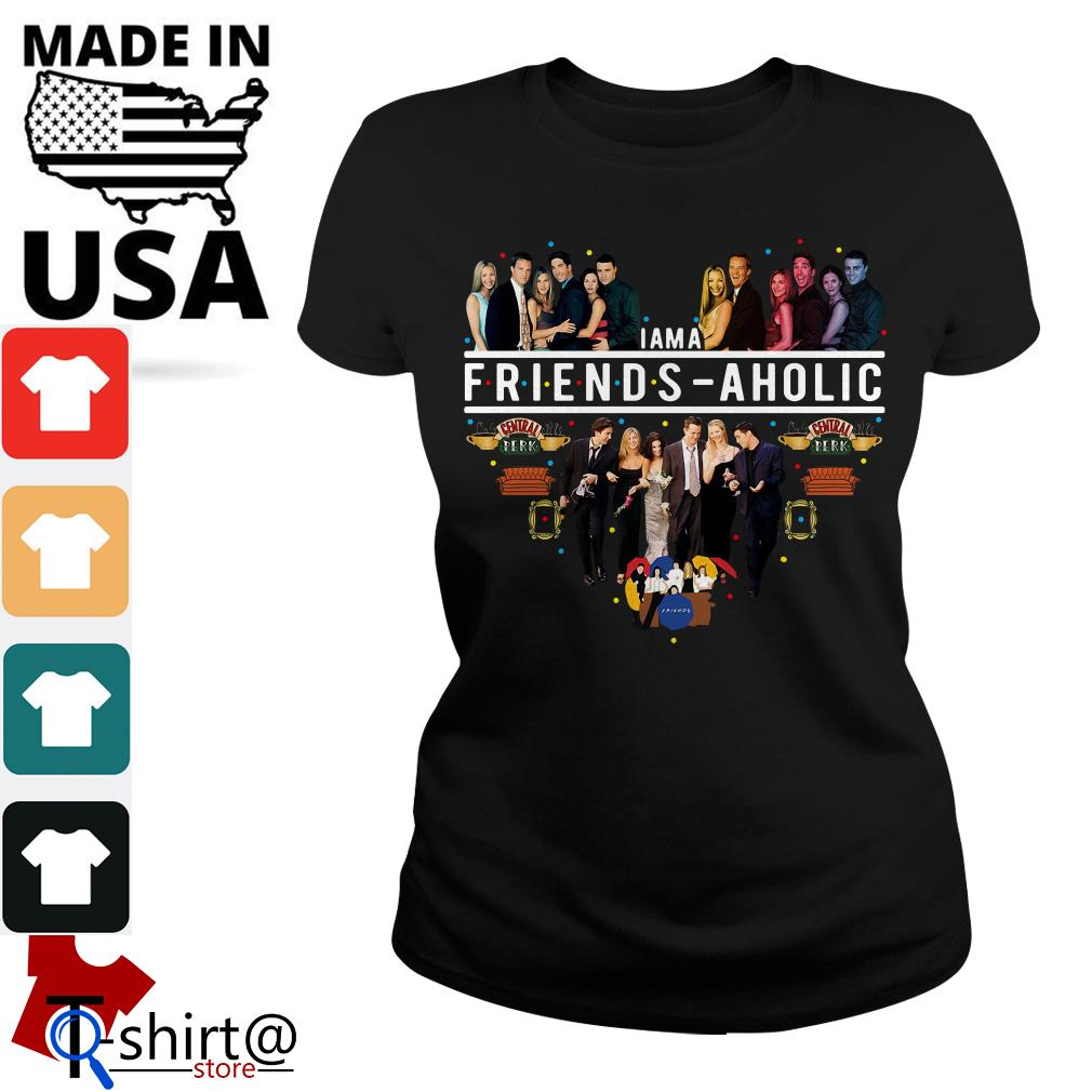 I am a friends aholic friends tv show Ladies tee