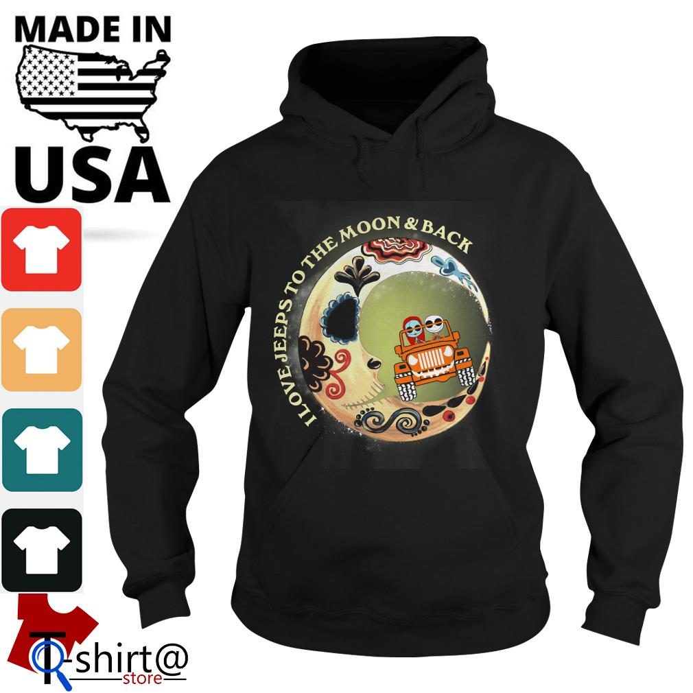 I love Jeeps to the Moon and Back Hoodie