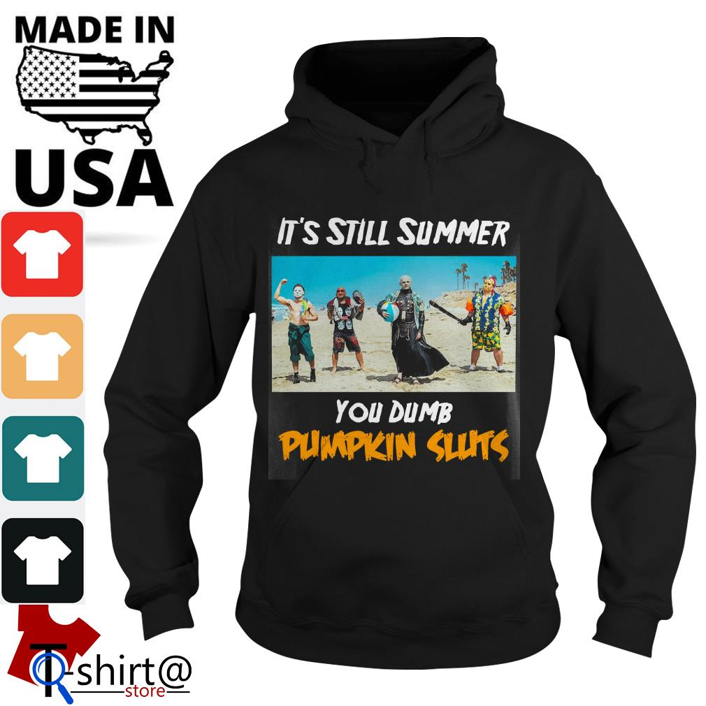 It's Still Summer Horror Character You dumb Pumpkin sluts Hoodie