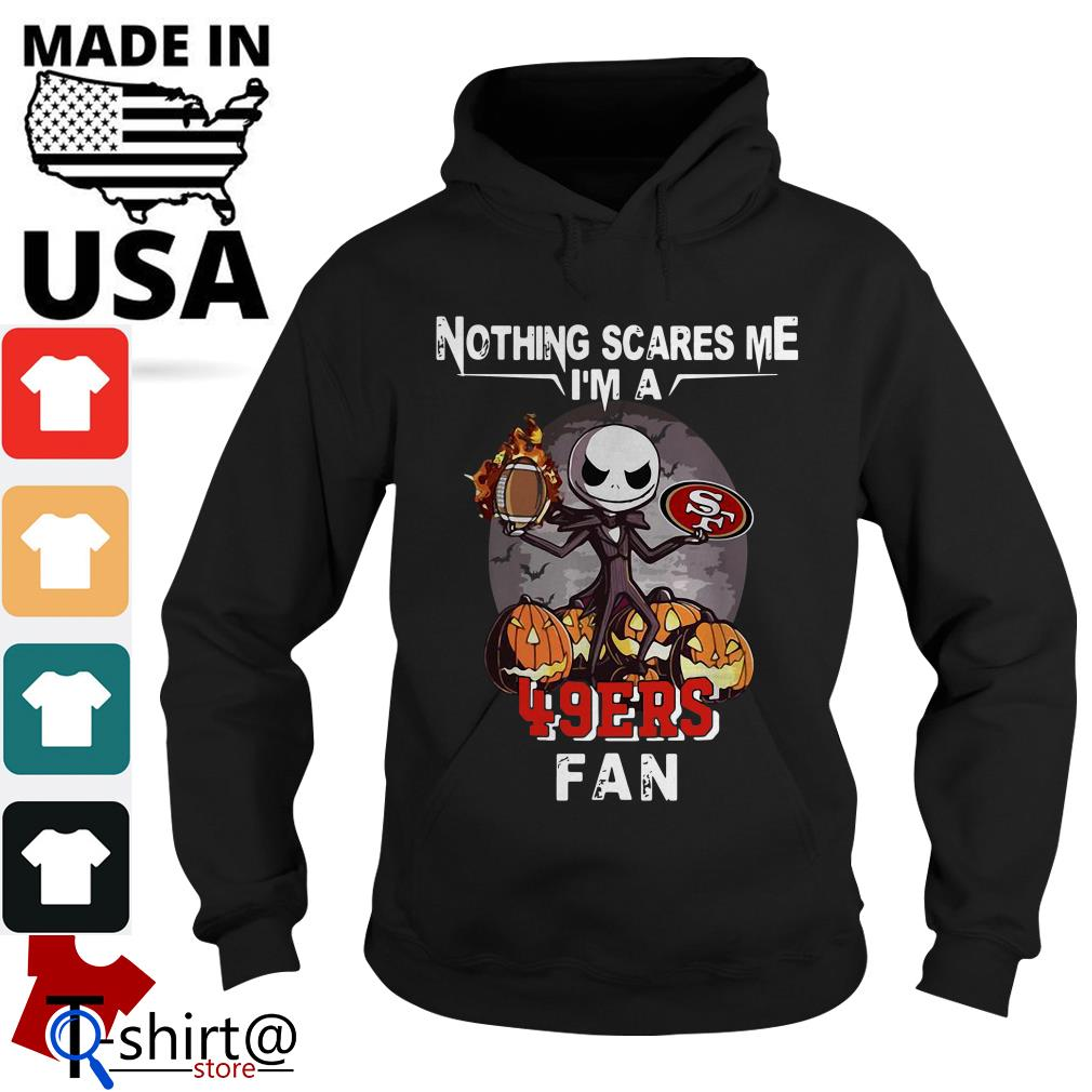 Jack Skellington nothing scares me I'm a San Francisco 49ers fan Hoodie