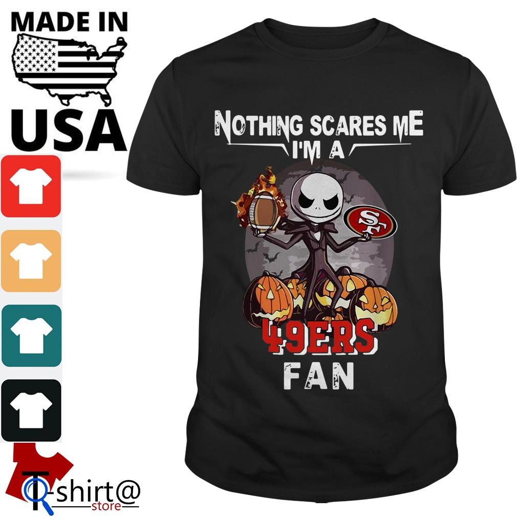 Jack Skellington nothing scares me I'm a San Francisco 49ers fan shirt