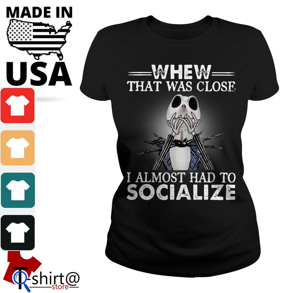 Jack Skellington whew that was close I almost had to socialize Halloween Ladies tee
