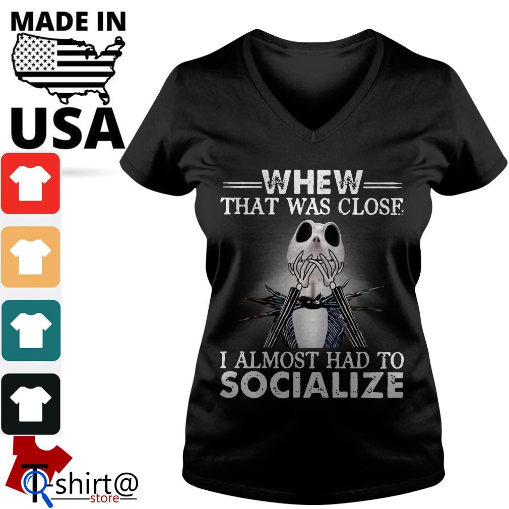 Jack Skellington whew that was close I almost had to socialize Halloween V-neck t-shirt