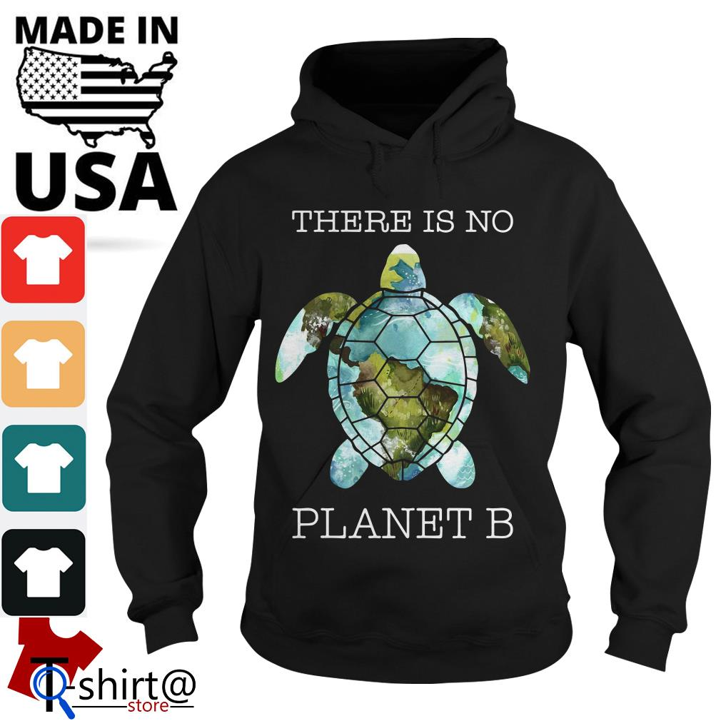 There is no Turtle Planet B Hoodie