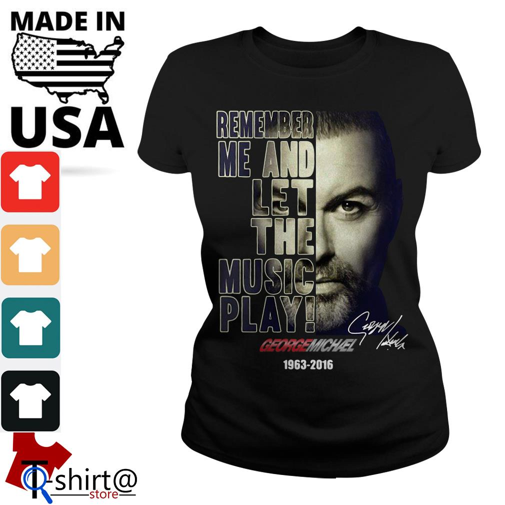 Remember me and let the music play George Michael 1963-2016 Ladies tee