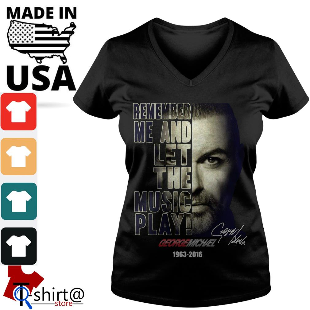 Remember me and let the music play George Michael 1963-2016 V-neck t-shirt