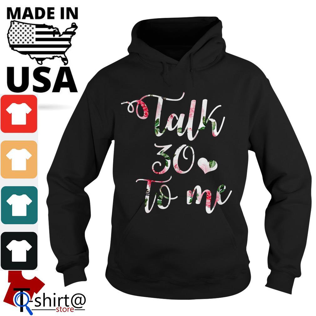 Talk 30 to me floral Hoodie