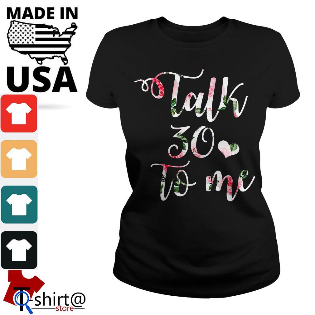 Talk 30 to me floral Ladies tee