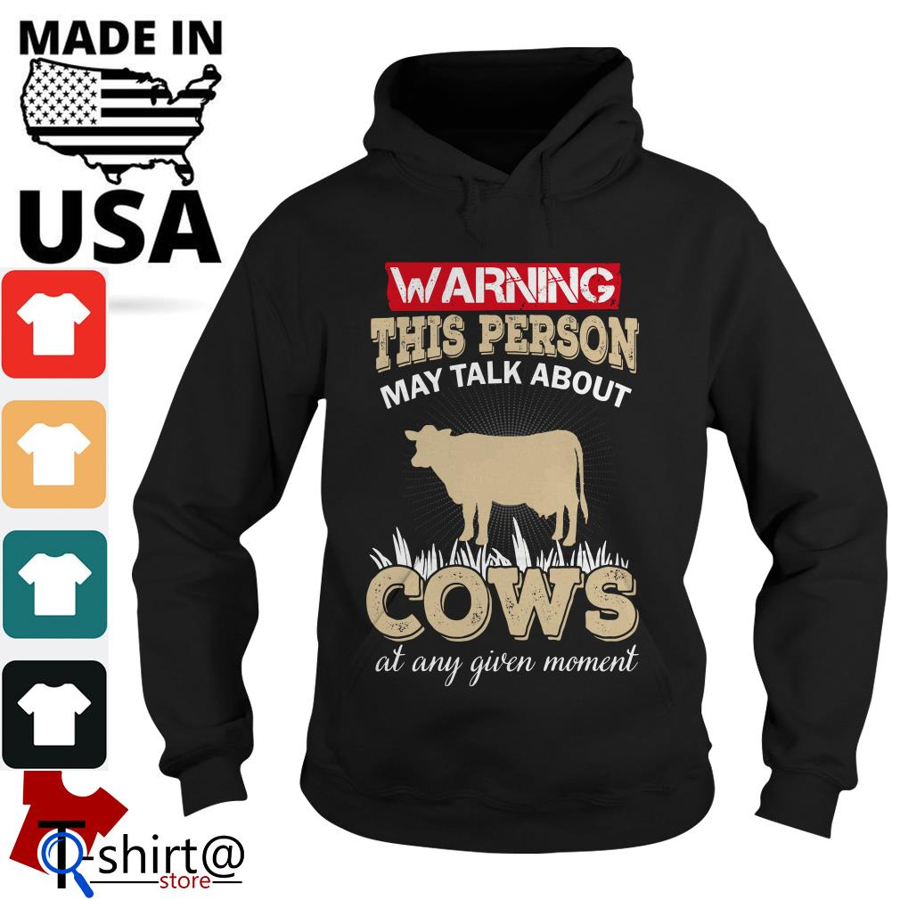 Warning this Person May talk About Cows at any Given moment Hoodie