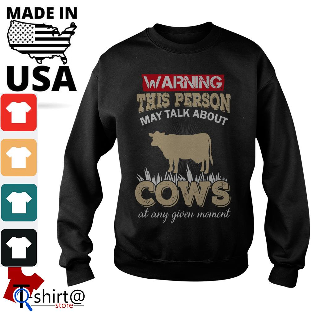 Warning this Person May talk About Cows at any Given moment Sweater