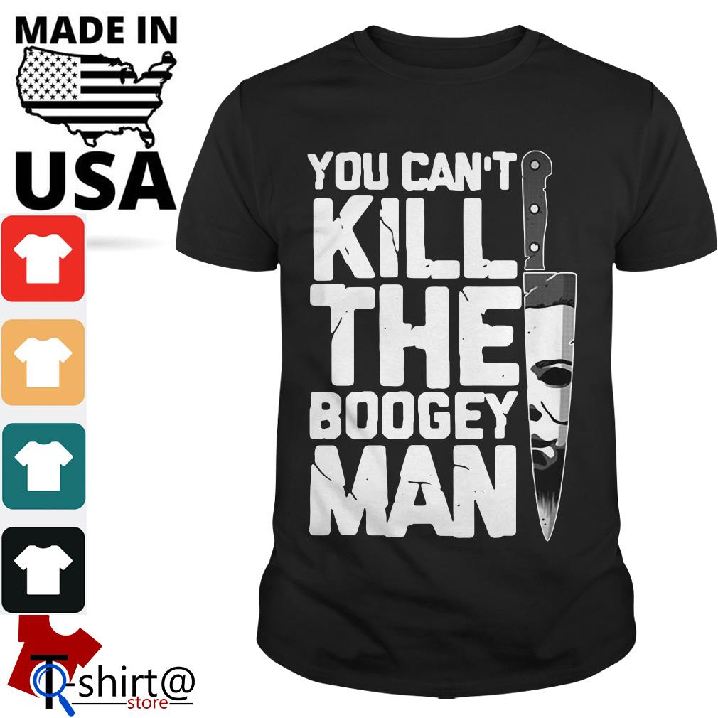 You can't Kill the Boogeyman shirt