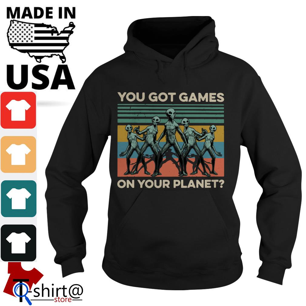 You got Games Alian on Your planet Hoodie
