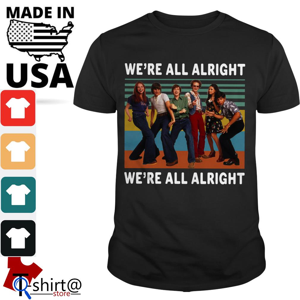 70S Show Style We're All Alright Vintage shirt