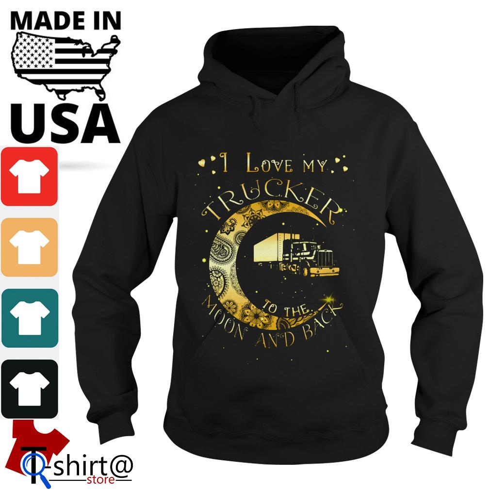 I love My Trucker to the Moon and back Hoodie