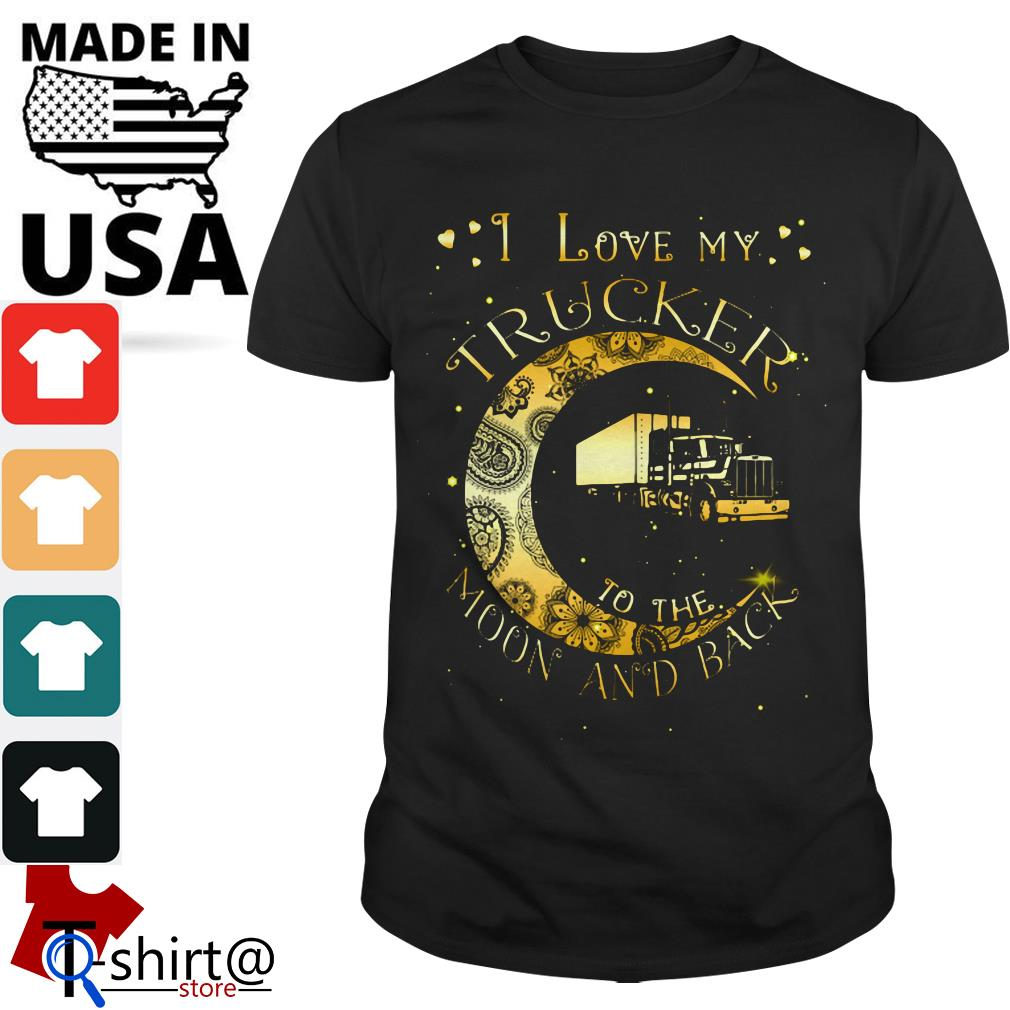 I love My Trucker to the Moon and back shirt