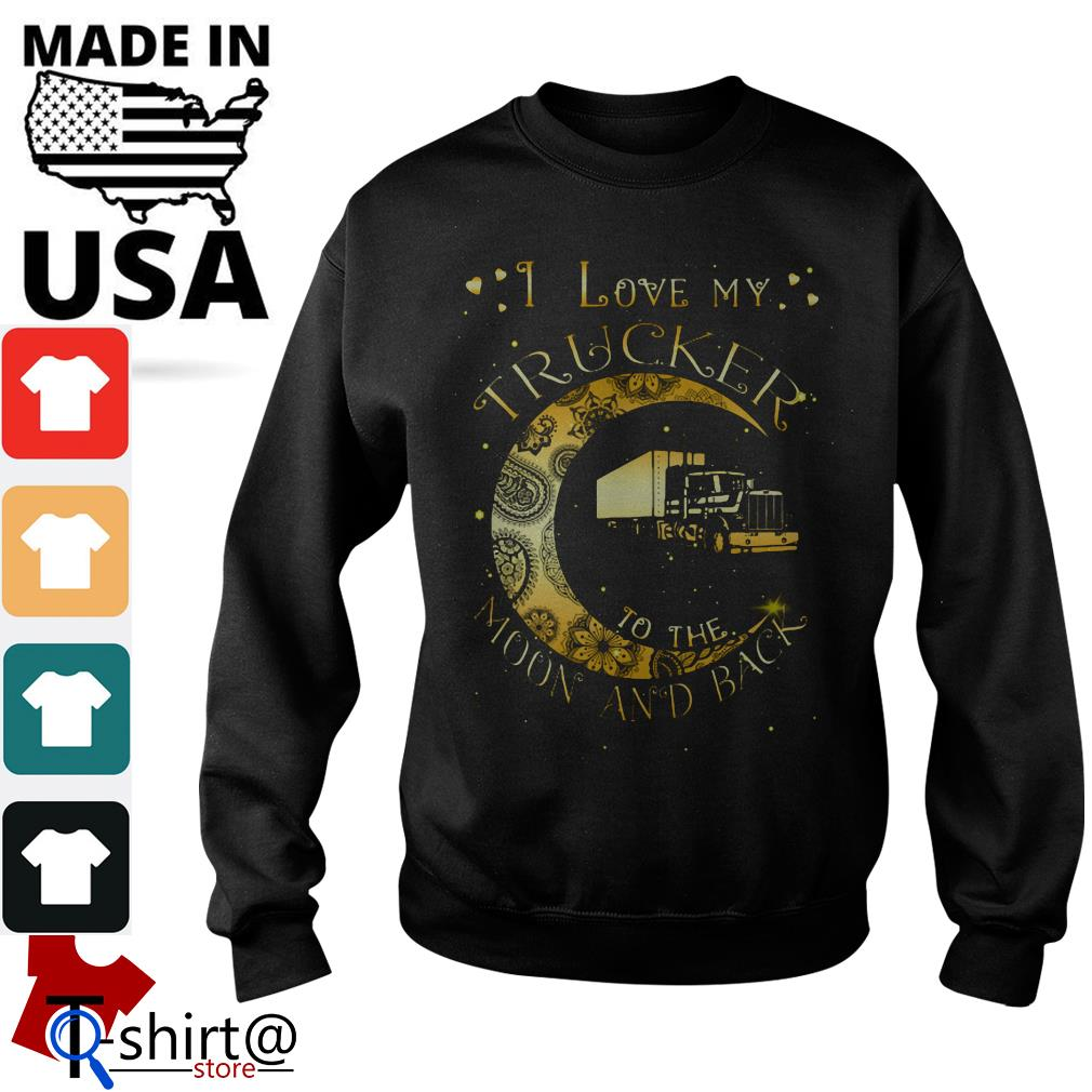 I love My Trucker to the Moon and back Sweater