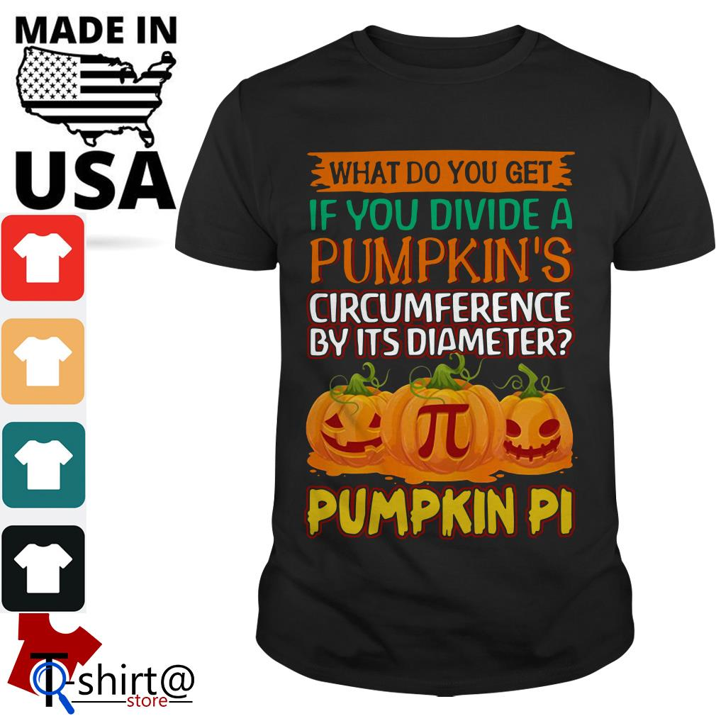 What do you get if you divide a pumpkin's circumference by its diameter pumpkin pi shirt