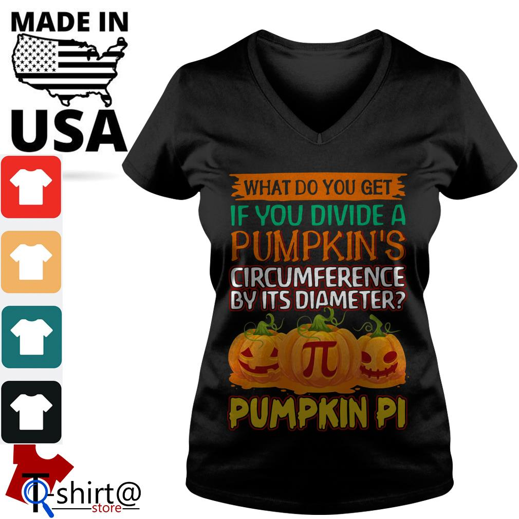 What do you get if you divide a pumpkin's circumference by its diameter pumpkin pi V-neck t-shirt