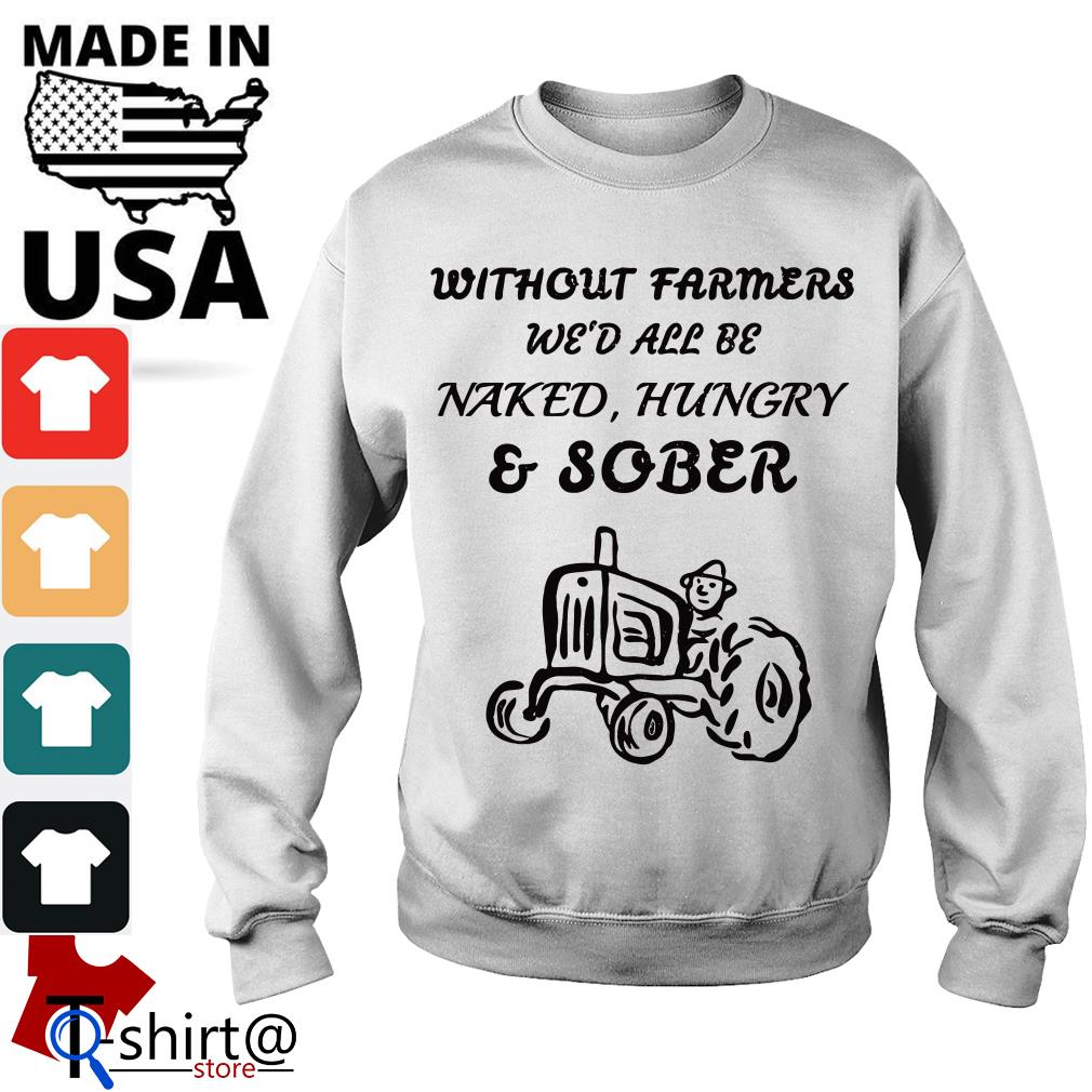 Without Farmers We'd all be Naked Hungry and Sober Sweater