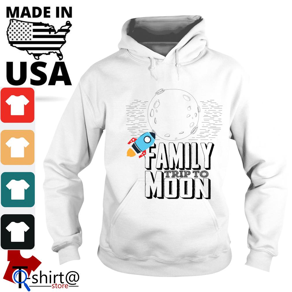 Family trip to moon s hoodie