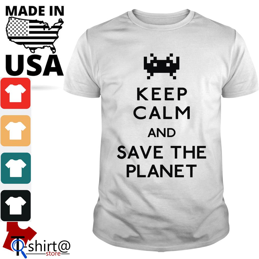 Keep calm and save the planet shirt