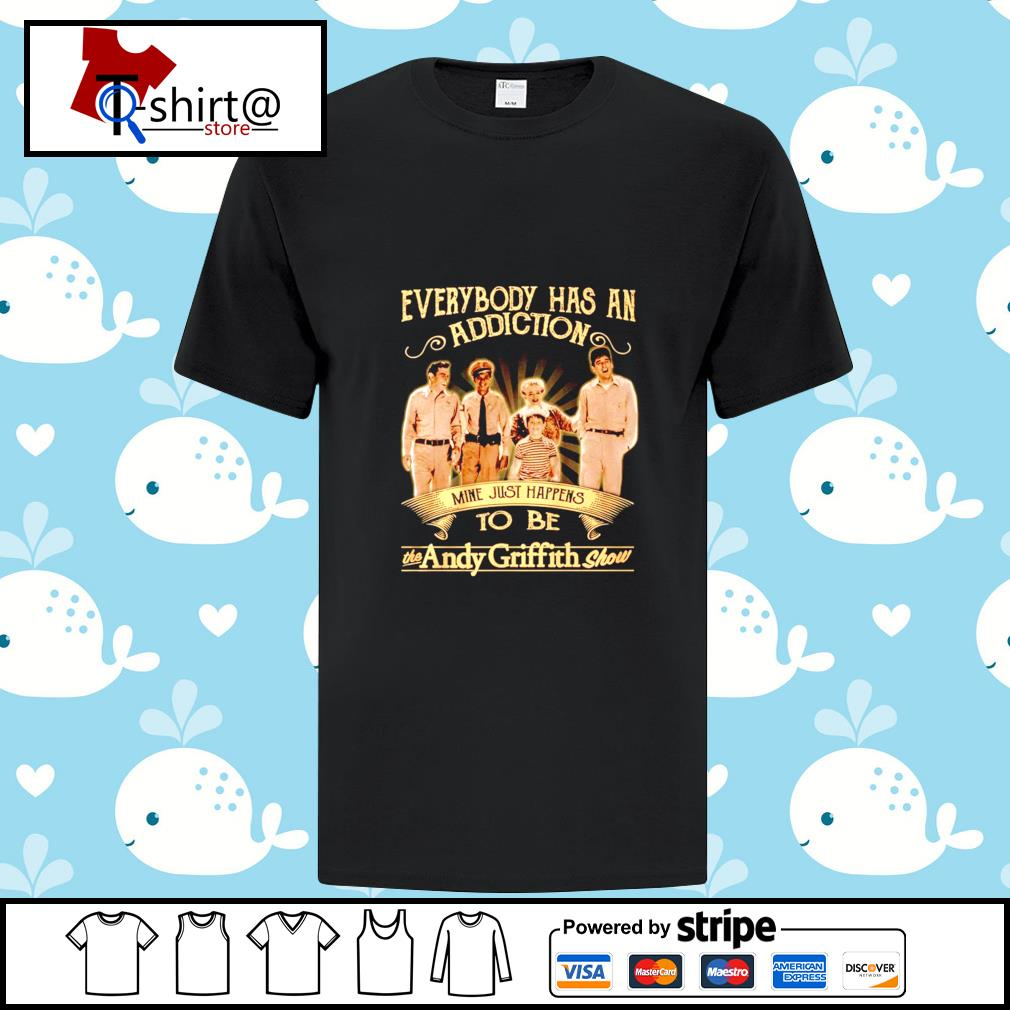 Everybody has an addiction mine just happens to be the Andy Griffith show shirt
