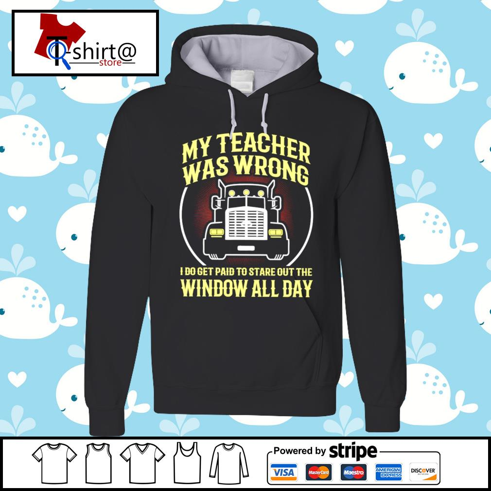 My teacher was wrong I do get paid to stare out the window all day s hoodie