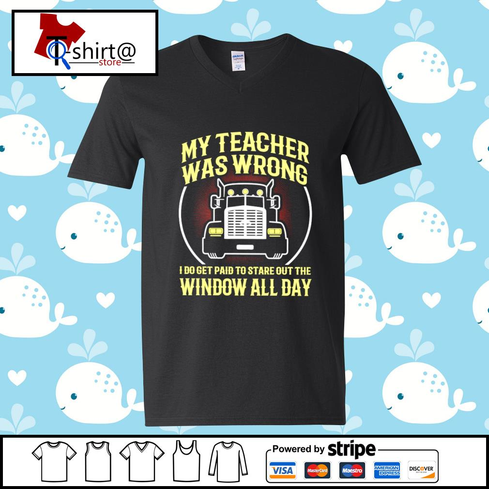 My teacher was wrong I do get paid to stare out the window all day s v-neck-t-shirt