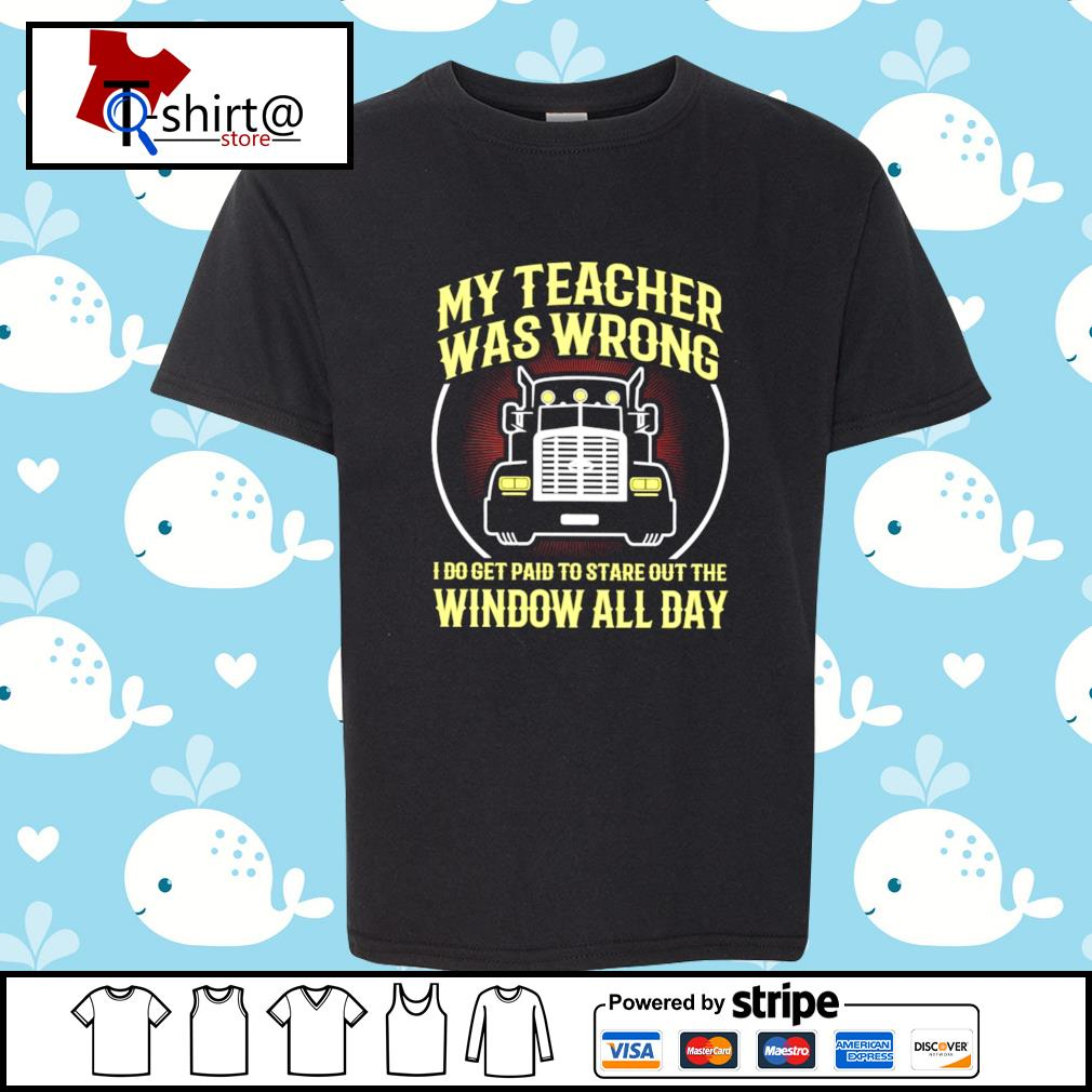 My teacher was wrong I do get paid to stare out the window all day s youth-tee