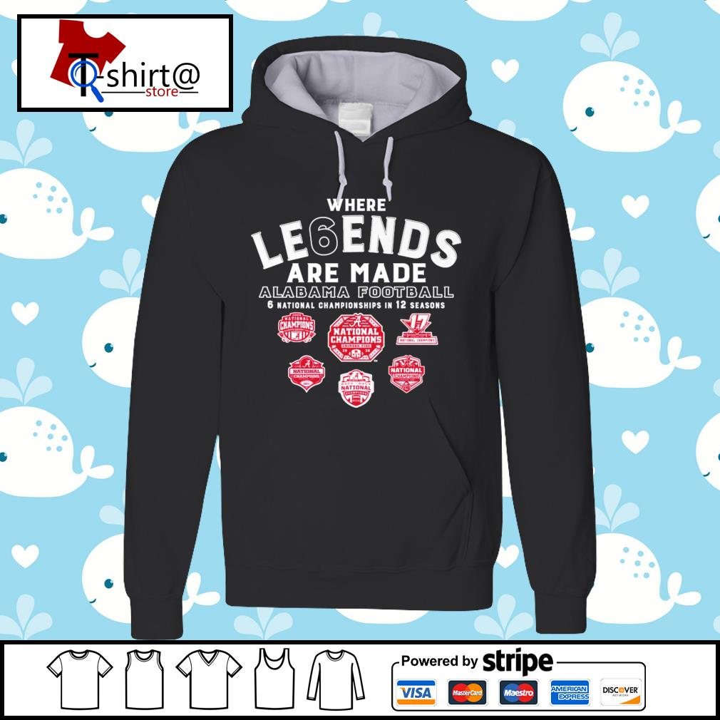 Where Le6ends are made Alabama Football 6 national championships in 12 seasons s hoodie
